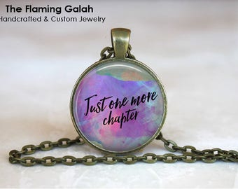 Just One More Chapter Pendant • Reading Quote • Book Lover • Book Worm • Love Reading • Gift Under 20 • Made in Australia (P1546)