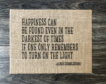 FLASH SALE Dumbledore Quote / Happiness can be found even in the darkest of times - Albus Dumbledore Harry Potter quote / Burlap Sign
