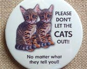"Big Magnetic Door Sign, 3.5"" Magnet, Please Don't Let The CATS Out, No Matter What They Tell You, Humor, Bengal Cat Art, Pet Safety"