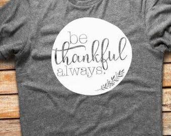 Be Thankful Always Tshirt // Thanksgiving Tshirt // Fall Tshirt // Thankful Tshirt // Plus Size Fall Tshirt // Thanksiving Shirt