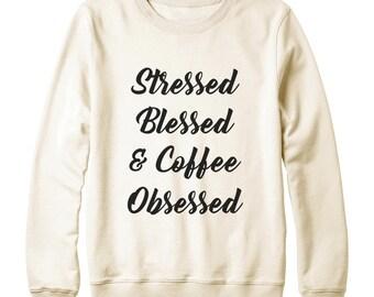 Stressed Blessed & Coffee Obsessed Sweatshirt Hipster Fashion Tumblr Grunge Sweatshirt Oversized Jumper Sweatshirt Women Sweatshirt Men
