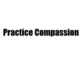 Practice Compassion Die-Cut Decal Car Window Wall Bumper Phone Laptop