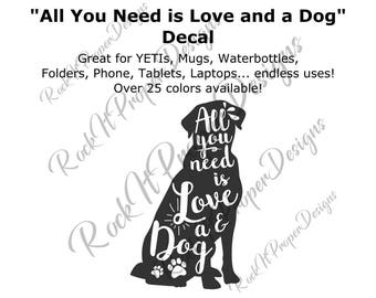 All You Need is Love and a Dog Decal, Dog Laptop Skin, Dog Tablet Decal, Dog, Dog Decal, Dog Sticker, Dog Car Decal, Dog YETI Mug Cup Decal
