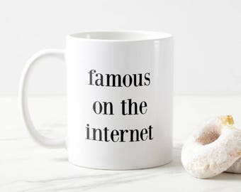 Famous On The Internet Coffee Mug