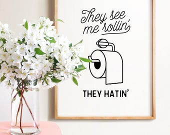Funny Bathroom Print, INSTANT DOWNLOAD, They See Me Rollin, Bathroom Wall  Decor,