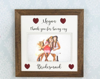 Personalised Bridesmaid  photo frame, Thank you for being my bridesmaid, Bridesmaid gift.