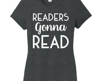 Reader Gonna Read Shirt, Teacher shirt, Librarian Shirt, Book Worm shirt, Nerd Shirt, Reading Teacher Shirt, Reading Shirt