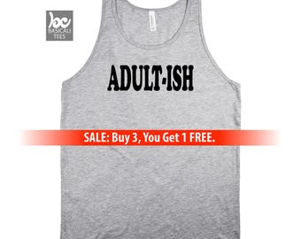 Adultish Shirt, ADULT-ISH, Humor Shirt , Tank Top Unisex Style-, Mens Tank, Womens Tank, Makes Cool Gift