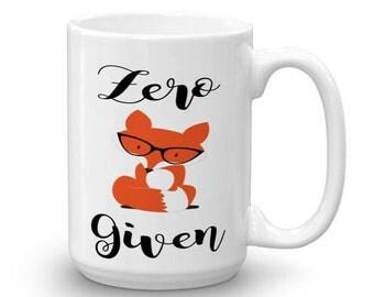 Zero Fox Given - Fox Mug - Fox Coffee Mug - Funny Fox Coffee Mug - Best Friend Birthday - Adult Humor Mug - Funny Coffee Mug