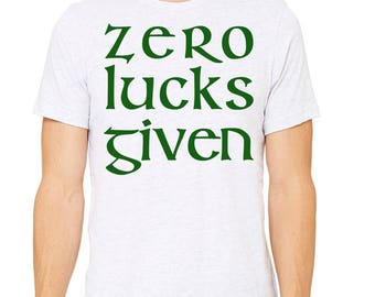 Zero Lucks Given, Patrick's Day Shirt, St. Patty's Day Tee,Irish Shirt, Drinking,Shamrock,Irish,Party Shirt