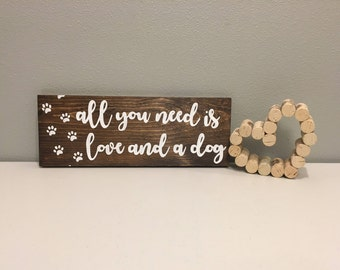 Wood Sign, Rustic Wood Sign, Dog Sign, All You Need is Love and A Dog