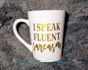 I Speak Fluent Sarcasm Mug, Sassy Mug, Funny Mug, Sarcastic Mug, Gift Idea, Humor Mug, Christmas Gift, Birthday Gift, Fun Mug, Coffee Cup