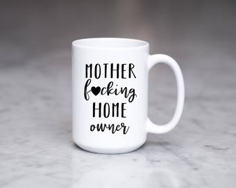 Mother Fucking Home Owner Mug, Housewarming Gift, New House Mug, New Home Mug, Gift, Present, Coffee Mug, Closing Gift, Home Owner, Funny