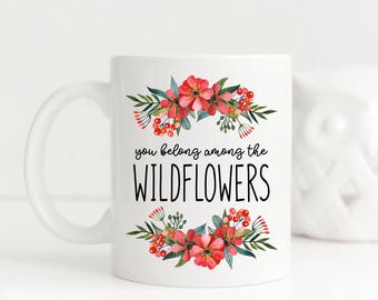You Belong Among The Wildflowers - Coffee Mug, ceramic mug, 11 oz or 15 oz mug, cute mug, unique gift under 20, housewarming gift