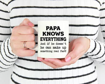 Papa Knows Everything And If He Doesn't He Can Make Up Something Real Fast, Papa Mug, Gift for Papa, Funny Papa Mug,Papa Gifts, Papa Cup