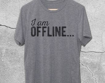 I Am Offline... Shirt - Vintage Graphic Tee for women and Men - Funny tshirts for Camping Shirts - Gym Shirts - Workout Shirts
