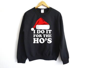 I Do It For The Ho's Sweater | Christmas Sweatshirt | Christmas Gift | Santa Sweater | Funny Christmas Sweater | Funny Santa Sweater