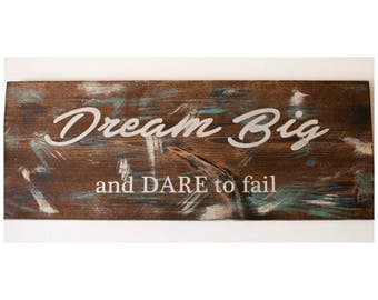 Dream Big and Dare to Fail -- Wood Sign