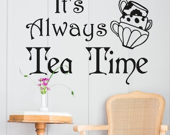 Alice In Wonderland Wall Decal Quote It's Always Tea Time Mad Hatter Sayings- Alice In Wonderland Wall Art Dining Room Kitchen Decor ET079