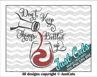 Bottled Up SVG, Wine svg, svg files, don't keep, pouring wine, bottle, wine glass, svg, dxf, wine sayings, sayings, quotes, cutting files