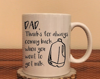 Dad - Thanks for always coming back when you went to get milk - Coffee Mug - Gift For Men - Fathers Day - Funny