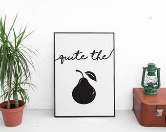 Quite The Pear, typography poster, wall art, digital prints, black and white poster, wall décor