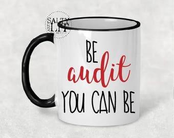Be Audit You Can Be,cpa coffee mug,cpa gift idea,accountant gift,coffee mug gift,coffee cup,coffee gift,gift idea,funny sayings,fun mugs,mug