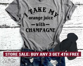 I Take My Orange Juice With Champagne Shirt, Funny Shirt, Brunch Shirt, Wine T-shirt, Mimosa Shirt, Party T-shirt, Gift, Unisex T-shirt
