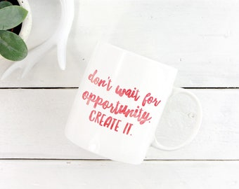 Motivational Mug, Entrepreneur Mug, Inspirational Mug, Graduation Gift, Motivation Mug, Watercolor Mug, Pink Mug - Create Opportunity Mug