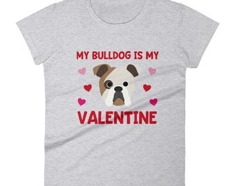 My Bulldog is My Valentine Valentine's Day Dog Breed Pet Owner Animal Teacher Veterinarian Cute Funny Women's T Shirt