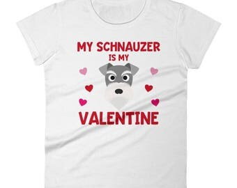 My Schnauzer is My Valentine Valentine's Day Dog Breed Pet Owner Animal Teacher Veterinarian Cute Funny Women's T Shirt