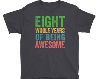 Eight Whole Years of Being Awesome Eighth Birthday Party 8 Eight Year Old Short Sleeve Kids Boys Girls T Shirt