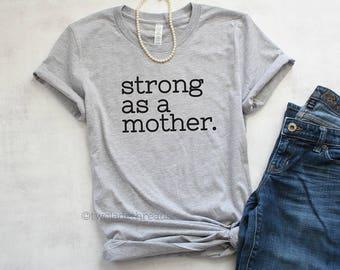 Mom life shirt, Strong as a mother Tshirt, strong mom shirt, inspirational mom shirt