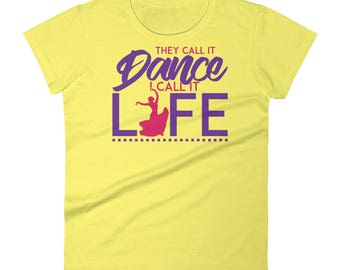They Call It Dance, I Call It Life Women's short sleeve t-shirt
