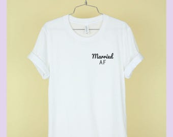 Married AF Shirt Unisex Tee Womens Mens Short Sleeve Crew Neck Soft Combed Ringspun Cotton Shirt Funny and Cute TShirts with Sayings