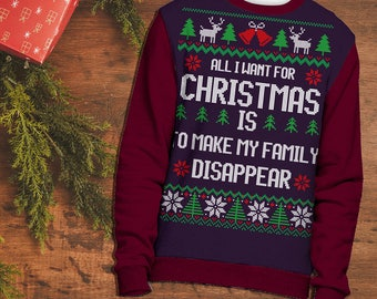 All I Want for Christmas is to Make My Family Disappear Christmas Sweater | Funny Ugly Christmas Sweaters | Holiday Gifts | Witty Novelty