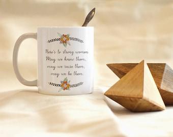Here's To Strong Women Mug, Feminist Coffee Mug, Mom Mug, Daughter Mug, BFF Mug, Woman Mug, Feminist Gifts