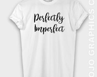 Perfectly Imperfect Shirt - Imperfect Shirt, Perfectly Imperfect Shirt, Inspirational Tee, Inspirational Shirt, Perfectly Imperfect t-shirt