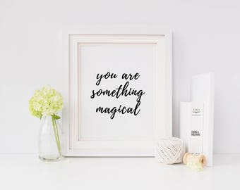 You Are Something Magical Inspirational Print, Instant Download Print, Black and White Bedroom Decor, Printable Art Home Decor