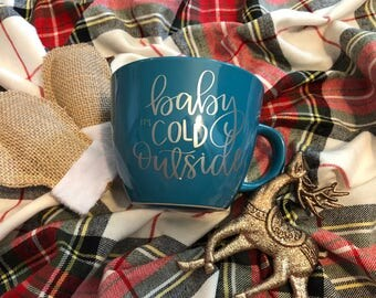 Holiday mug, winter mug, baby its cold, baby its cold mug, christmas mug, coffee mug, coffee gift, holiday gift, cozy mug, hot chocolate