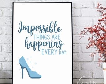 Impossible Things are Happening Every Day - Cinderella Quote - Digital Download - Wall Art - Inspirational Art