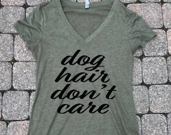 Dog Hair Don't Care Shirt, Dog mom shirt, Dog lover shirt, dog shirt, Women's V-neck, Dog owner gift, Women's T-shirt, Gifts for dog mom