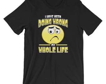 Depressed I Have Been Doing Wrong My Whole Life Spartees All Cotton Tee Short-Sleeve Unisex T-Shirt