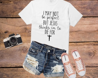 Easter Shirt, Jesus thinks I am to die for tee, Faith shirt