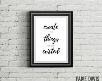 INSTANT DOWNLOAD | Printable Quote | Create The Things You Wish Existed | Decor Wall Art Inspirational Typography Print