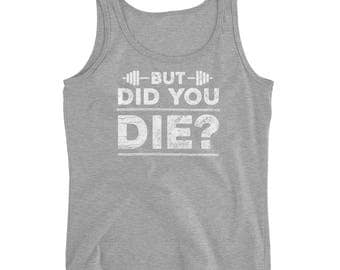 But Did You Die Funny Gym Women Excercise Fitness Tank