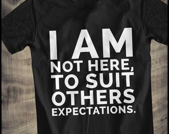 i am not here to suit others expectations T-Shirt