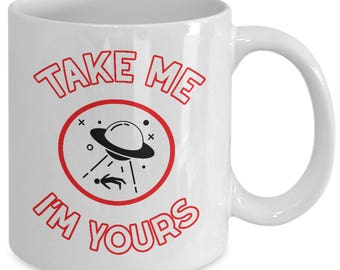 Alien Abduction Mug - UFO Aliens Naughty Valentine Gift Extraterrestrial Roswell Nerd Gift - Take Me I'm Yours - Coffee Tea Cup Ceramic