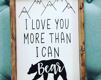 "I Love You More Than I Can Bear sign, approx. 12""w x 18""h, rustic sign, handpainted and framed, colors, white, navy or black words"