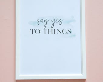 Say Yes to Things A4 Print